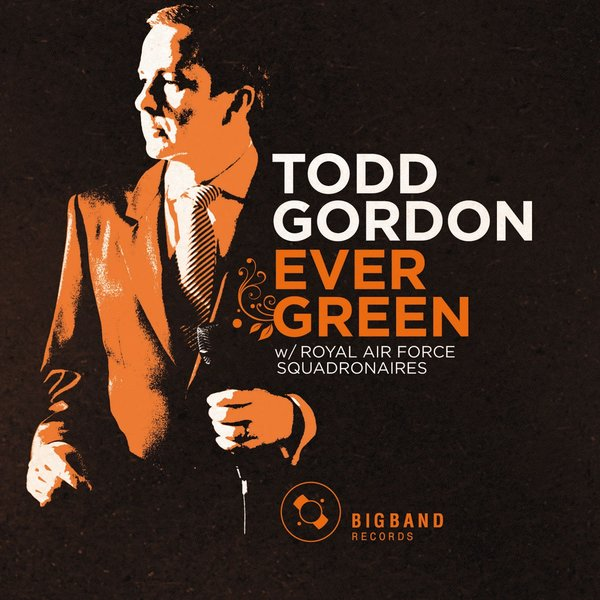 big1006 :: Todd Gordon w/ Royal Air Force Squadronaires :: Ever Green
